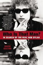 Who Is That Man? : In Search of the Real Bob Dylan by David Dalton (2016,...