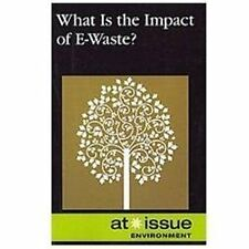 What is the Impact of E-Waste? (At Issue)-ExLibrary