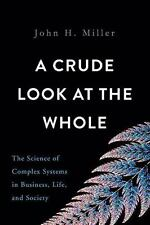 A Crude Look at the Whole: The Science of Complex Systems in Business, Life, and