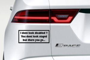 I Dont Look Disabled?? Funny Car Van Window Sticker Decal Bumper Vinyl