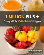 1 Million Plus : Cooking with the World's Hottest Chili Peppers by Michael...