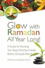 Glow with Ramadan All Year Long!: A Guide for Elevating Your Body-Mind-Soul Heal