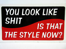 You Look Like S*** Is That The Style Now? - New Bumper Sticker