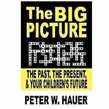 The Big Picture : The Past, the Present, and Your Children's Future by Peter...