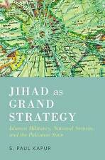 Jihad as Grand Strategy: Islamist Militancy, National Security, and the...