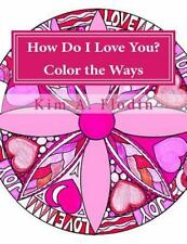 How Do I Love You? Color the Ways : A Love-Filled Coloring Book for Adults...