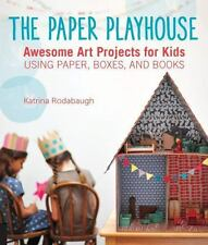 The Paper Playhouse: Awesome Art Projects for Kids Using Paper, Boxes, and Bo...