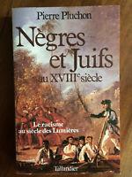 Pierre Pluchon.Nègres et Juifs au XVIIIème siècle.Le racisme au siècle lumières