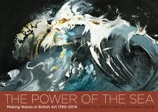 The Power of the Sea: Making Waves in British Art  1790-2014, , Payne, Christian