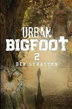 Urban Bigfoot 2 by Deb Stratton (2017, Paperback)