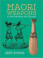Maori Weapons: In Pre-European New Zealand by Evans, Jeff.