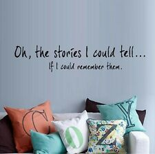 """Oh, The Stories I Could Tell. Vinyl Wall Decal Home Décor 8"""" x 29"""""""