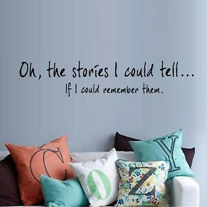 """Oh The stories I could tell...Vinyl Decal Home Décor 8"""" x 29"""""""