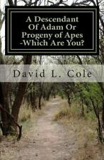 A Descendant of Adam or Progeny of Apes -Which Are You? by David L. Cole...