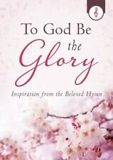 To God Be the Glory: Inspiration from the Beloved Hymn