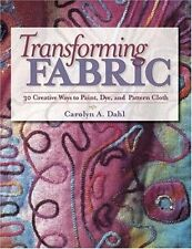 Transforming Fabric: Thirty Creative Ways to Paint, Dye and Pattern Cloth by Car