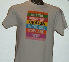 NOT THE BRIGHTEST CRAYON IN THE BOX NOW ARE WE? -  Large tagged T-shirt
