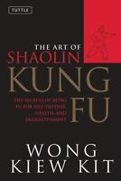 The Art of Shaolin Kung Fu: The Secrets of Kung Fu for Self-Defense, Health, an