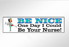 funny bumper sticker nursing. Be nice one day I could be your nurse car decal