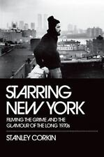Starring New York: Filming the Grime and the Glamour of the Long 1970s, Corkin,