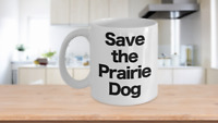 Save the Prairie Dog Mug White Coffee Cup Funny Gift Rancher Farmer Cattleman