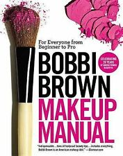 NEW Bobbi Brown Makeup Manual: For Everyone from Beginner to Pro by Bobbi Brown