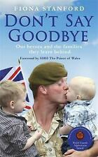 Don't Say Goodbye: Our Heroes and the Families They Leave Behind by Fiona...