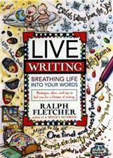 Live Writing : Breathing Life into Your Words by Ralph J. Fletcher and R....