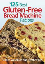 NEW 125 Best Gluten-Free Bread Machine Recipes by Donna Washburn