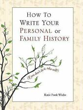 How to Write Your Personal or Family History: (If You Don'T Do It, Who Will?) Wi