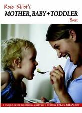Rose Elliot's Mother, Baby and Toddler Book: A Unique Guide to Raising a Baby ,