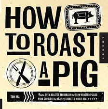 How to Roast a Pig: From Oven-Roasted Tenderloin to Slow-Roasted Pulled Pork Sho