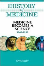 Medicine Becomes a Science: 1840-1999 (History of Medicine)