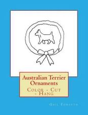 Australian Terrier Ornaments : Color - Cut - Hang by Gail Forsyth (2016,.