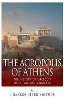 Acropolis of Athens : The History of Greece's Most Famous Landmark, Paperback...