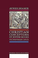 Christian Conceptions of Jewish Books: The Pfefferkorn Affair (Paperback or Soft