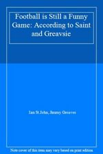 Football is Still a Funny Game: According to Saint and Greavsie By Ian St.John,