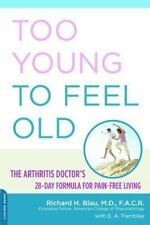 Too Young to Feel Old: The Arthritis Doctor's 28-Day Formula for Pain-Free Livin