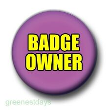 Badge Owner 1 Inch / 25mm Pin Button Badge Humorous Funny Cheeky Fun Kitsch Cute