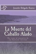 La Muerte Del Caballo Alado : Un Viaje Al Encuentro de Tus Barreras Internas...