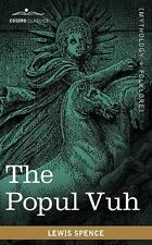 The Popul Vuh : The Mythic and Heroic Sagas of the Kiches of Central America...