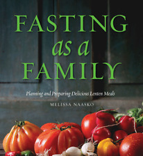 Fasting as a Family: Planning and Preparing Delicious Lenten Meals-Paperback-NEW