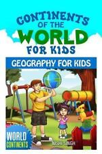 Continents of the World for Kids: Geography for Kids: World Continents, Singh, N
