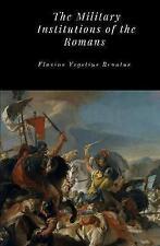 The Military Institutions of the Romans by Renatus, Flavius Vegetius   Hardcover