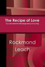 The Recipe of Love by Rockmond Leach (2015, Paperback)