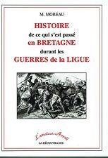 Histoire de ce qui s'est passé en Bretagne Durant les guerres de la LIGUE MOREAU