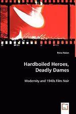 Hardboiled Heores, Deadly Dames: By Petra Nolan
