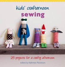 Kids' Crafternoon Sewing : 25 Projects for a Crafty Afternoon