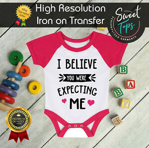 I BELIEVE YOU WERE EXPECTING ME IRON ON T SHIRT TRANSFER | HIGH QUALITY