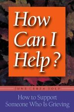 How Can I Help?: How to Support Someone Who Is Gri